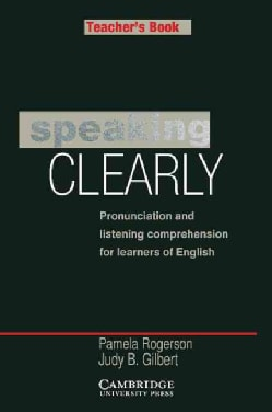 Speaking Clearly: Pronunciation and Listening Comprehension/Teacher's Edition (Paperback)