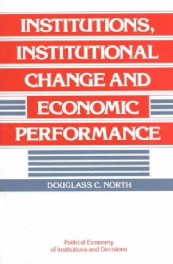 Institutions, Institutional Change and Economic Performance (Paperback)
