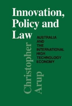 Innovation, Policy and Law: Australia and the International High Technology Economy (Hardcover)