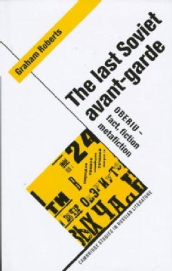 The Last Soviet Avant-Garde: Oberiu-Fact, Fiction, Metafiction (Hardcover)