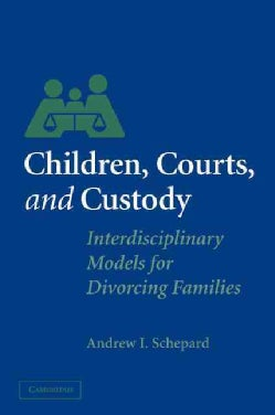 Children, Courts, and Custody: Interdisciplinary Models for Divorcing Families (Paperback)