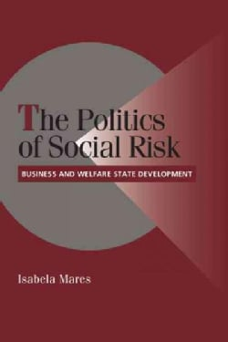 The Politics of Social Risk: Business and Welfare State Development (Paperback)