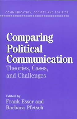 Comparing Political Communication: Theories, Cases, and Challenges (Paperback)