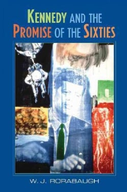 Kennedy and the Promise of the Sixties (Paperback)