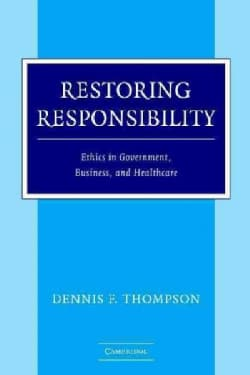 Restoring Responsibility: Ethics in Government, Business, and Healthcare (Paperback)