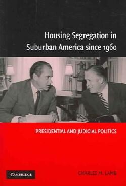 Housing Segregation In Suburban America Since 1960: Presidental And Judicial Politics (Paperback)