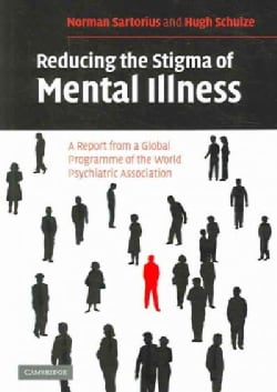 Reducing The Stigma of Mental Illness: A Report From A Global Programme of the World Psychiatric Association (Paperback)