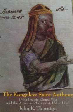 The Kongolese Saint Anthony: Dona Beatrix Kimpa Vita and the Antonian Movement, 1684-1706 (Paperback)
