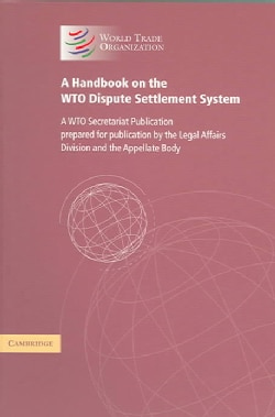 A Handbook on the Wto Dispute Settlement System: A Wto Secretariat Publication (Paperback)