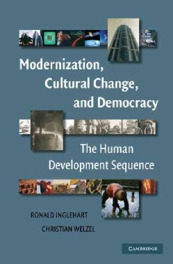 Modernization, Cultural Change, And Democracy: The Human Development Sequence (Paperback)