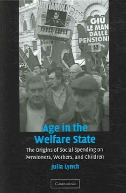 Age in the Welfare State: The Origins of Social Spending on Pensioner's Workers, And Children (Paperback)