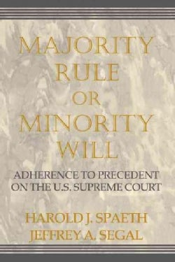 Majority Rule or Minority Will: Adherence to Precedent on the U.S. Supreme Court (Hardcover)