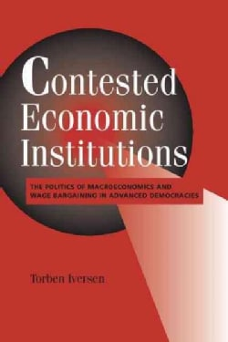 Contested Economic Institutions: The Politics of Macroeconomics and Wage Bargaining in Advanced Democracies (Paperback)