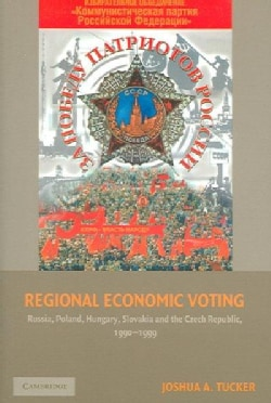 Regional Economic Voting: Russia, Poland, Hungary, Slovakia, And the Czech Republic, 1990-1999 (Paperback)