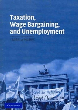 Taxation, Wage Bargaining, And Unemployment (Paperback)