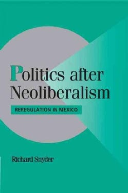 Politics After Neoliberalism: Reregulation in Mexico (Paperback)