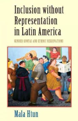 Inclusion Without Representation in Latin America: Gender Quotas and Ethnic Reservations (Paperback)