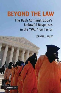 """Beyond the Law: The Bush Administration's Unlawful Responses in the """"War"""" on Terror (Paperback)"""