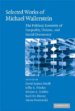 Selected Works of Michael Wallerstein: The Political Economy of Inequality, Unions, and Social Democracy (Paperback)