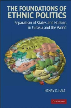 The Foundations of Ethnic Politics: Separatism of States and Nations in Eurasia and the World (Paperback)