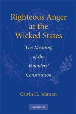Righteous Anger at the Wicked States: The Meaning of the Founders' Constitution (Paperback)