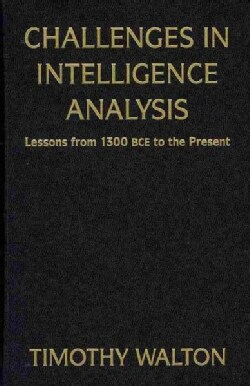 Challenges in Intelligence Analysis: Lessons from 1300 BCE to the Present (Hardcover)
