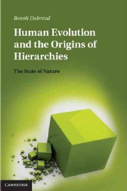 Human Evolution and the Origins of Hierarchies: The State of Nature (Hardcover)