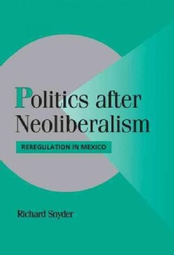 Politics After Neoliberalism: Reregulation in Mexico (Hardcover)