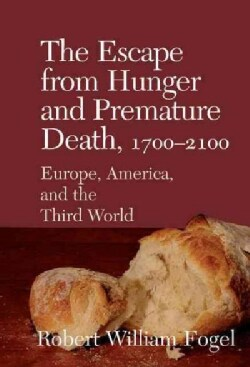 Escape from Hunger and Premature Death, 1700-2100: Europe, America and the Third World (Hardcover)