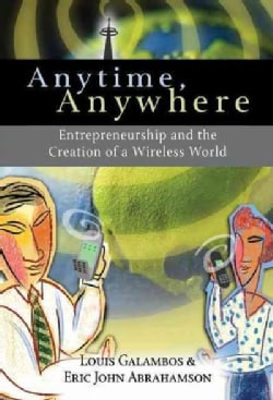 Anytime, Anywhere: Entrepreneurship and the Creation of a Wireless World (Hardcover)