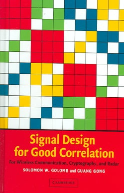 Signal Design for Good Correlation: For Wireless Communication, Cryptography, and Radar (Hardcover)