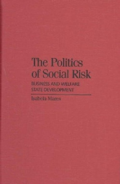 The Politics of Social Risk: Business and Welfare State Development (Hardcover)