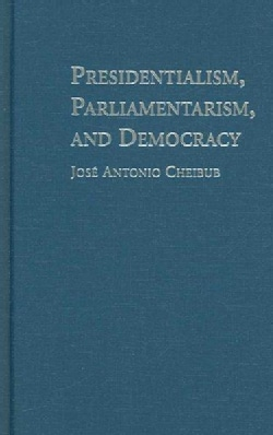 Presidentialism, Parliamentarism, And Democracy (Hardcover)