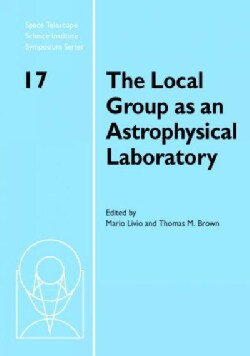 The Local Group As An Astrophysical Laboratory: Proceedings of the Space Telescope Science Institute Symposium, h... (Hardcover)