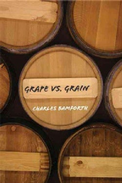 Grape vs. Grain: A Historical, Technological, and Social Comparison of Wine and Beer (Hardcover)