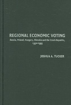 Regional Economic Voting: Russia, Poland, Hungary, Slovakia, And the Czech Republic, 1990-1999 (Hardcover)