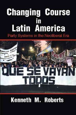 Changing Course in Latin America: Party Systems in the Neoliberal Era (Hardcover)