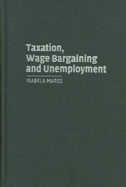 Taxation, Wage Bargaining, And Unemployment (Hardcover)