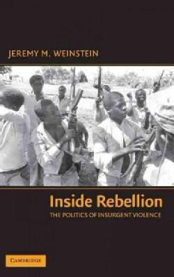 Inside Rebellion: The Politics of Insurgent Violence (Hardcover)