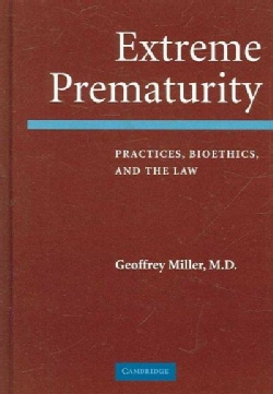 Extreme Prematurity: Practices, Bioethics And the Law (Hardcover)