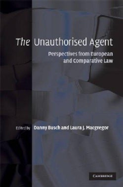 The Unauthorised Agent: Perspectives from European and Comparative Law (Hardcover)