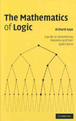 The Mathematics of Logic: A Guide to Completeness Theorems and Their Applications (Hardcover)