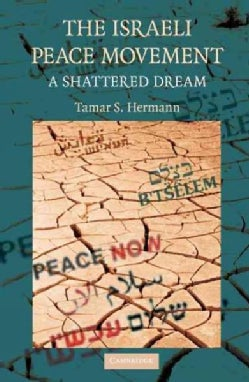 The Israeli Peace Movement: A Shattered Dream (Hardcover)