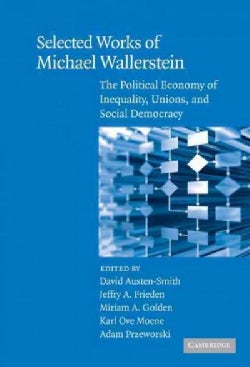 Selected Works of Michael Wallerstein: The Political Economy of Inequality, Unions, and Social Democracy (Hardcover)