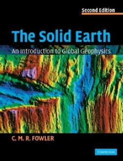 The Solid Earth: An Introduction to Global Geophysics (Paperback)