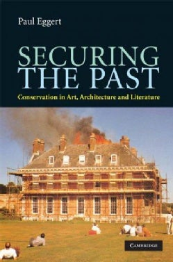 Securing the Past: Conservation in Art, Architecture and Literature (Hardcover)