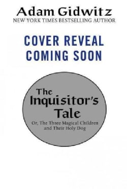 The Inquisitor's Tale: Or, the Three Magical Children and Their Holy Dog (Hardcover)