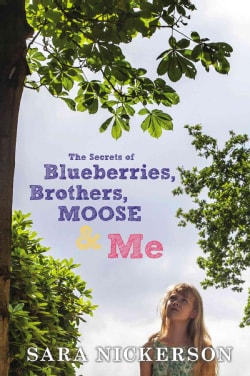 The Secrets of Blueberries, Brothers, Moose & Me (Hardcover)