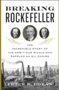 Breaking Rockefeller: The Incredible Story of the Ambitious Rivals Who Toppled an Oil Empire (Hardcover)