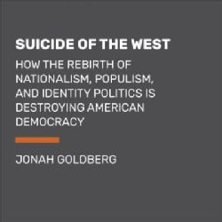 Suicide of the West: How the Rebirth of Nationalism, Populism, and Identity Politics Is Destroying American Democracy (CD-Audio)